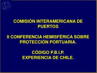 COMISI N INTERAMERICANA DE PUERTOS  II CONFERENCIA HEMISF RICA SOBRE PROTECCI N PORTUARIA.   C DIGO P.B.I.P. EXPERIENCIA