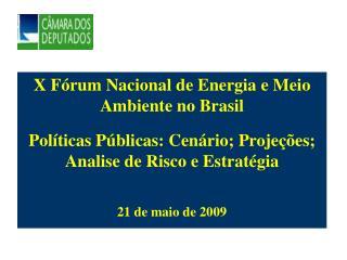 X F rum Nacional de Energia e Meio Ambiente no Brasil  Pol ticas P blicas: Cen rio; Proje  es; Analise de Risco e Estrat