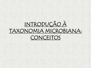 INTRODU  O   TAXONOMIA MICROBIANA: CONCEITOS