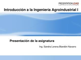Introducci n a la Ingenier a Agroindustrial I