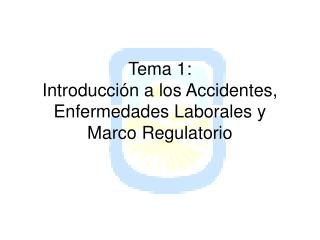 Tema 1: Introducci n a los Accidentes, Enfermedades Laborales y Marco Regulatorio