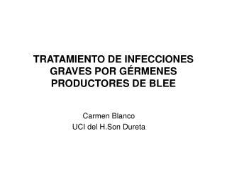 TRATAMIENTO DE INFECCIONES GRAVES POR G RMENES PRODUCTORES DE BLEE