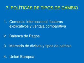 7. POL TICAS DE TIPOS DE CAMBIO