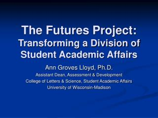 The Futures Project:  Transforming a Division of Student Academic Affairs