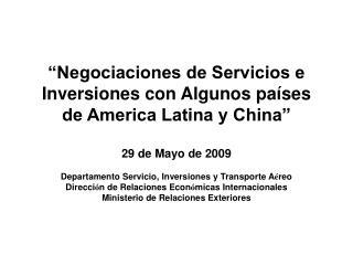 Negociaciones de Servicios e Inversiones con Algunos pa ses de America Latina y China   29 de Mayo de 2009