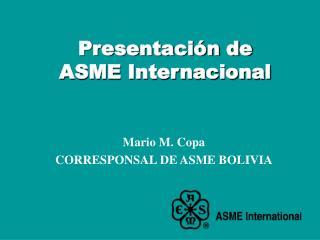 Presentaci n de  ASME Internacional