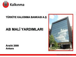 T RKIYE KALKINMA BANKASI A.S   AB MALI YARDIMLARI    Aralik 2009 Ankara
