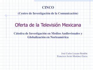 Oferta de la Televisi n Mexicana  C tedra de Investigaci n en Medios Audiovisuales y Globalizaci n en Norteam rica