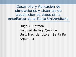 Desarrollo y Aplicaci n de simulaciones y sistemas de adquisici n de datos en la ense anza de la F sica Universitaria