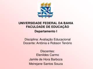 UNIVERSIDADE FEDERAL DA BAHIA FACULDADE DE EDUCA  O Departamento I  Disciplina: Avalia  o Educacional Docente: Ant nia e