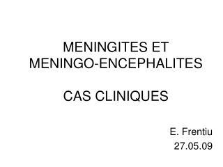 MENINGITES ET  MENINGO-ENCEPHALITES  CAS CLINIQUES