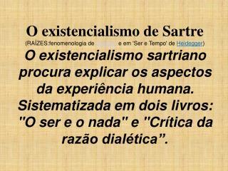 O existencialismo de Sartre RA ZES:fenomenologia de Husserl  e em Ser e Tempo de Heidegger O existencialismo sartriano
