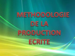 METHODOLOGIE DE LA PRODUCTION ECRITE