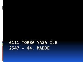 6111 Torba Yasa ile 2547   44. Madde