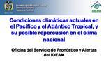 Condiciones clim ticas actuales en el Pac fico y el Atl ntico Tropical, y su posible repercusi n en el clima nacional  O