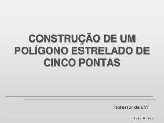 CONSTRU  O DE UM POL GONO ESTRELADO DE CINCO PONTAS