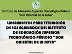 LINEAMIENTOS PARA TITULACI N DE LOS EGRESADOS DEL INSTITUTO DE EDUCACI N SUPERIOR TECNOL GICO P BLCIO  NOR ORIENTAL DE L