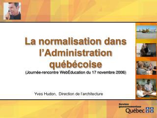 La normalisation dans  l Administration qu b coise  Journ e-rencontre Web ducation du 17 novembre 2006
