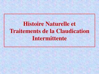 Histoire Naturelle et Traitements de la Claudication Intermittente