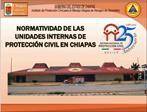 NORMATIVIDAD DE LAS  UNIDADES INTERNAS DE  PROTECCI N CIVIL EN CHIAPAS