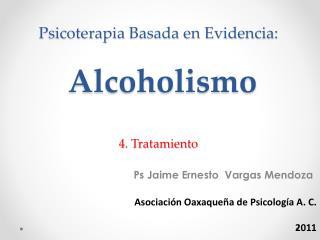 Psicoterapia Basada en Evidencia:   Alcoholismo  4. Tratamiento