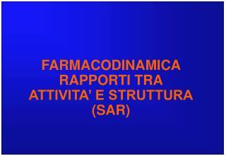 FARMACODINAMICA RAPPORTI TRA ATTIVITA  E STRUTTURA SAR