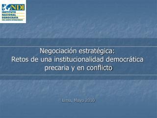 Negociaci n estrat gica:  Retos de una institucionalidad democr tica  precaria y en conflicto