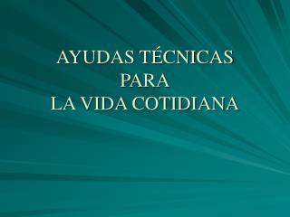 AYUDAS T CNICAS PARA LA VIDA COTIDIANA