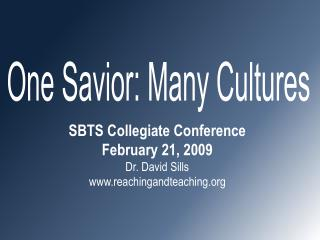 SBTS Collegiate Conference February 21, 2009 Dr. David Sills reachingandteaching