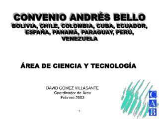 CONVENIO ANDR S BELLO BOLIVIA, CHILE, COLOMBIA, CUBA, ECUADOR, ESPA A, PANAM , PARAGUAY, PER , VENEZUELA