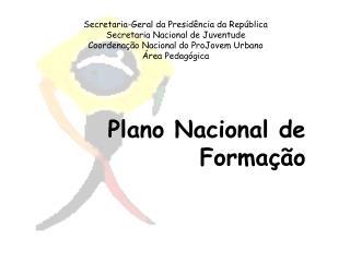 Secretaria-Geral da Presid ncia da Rep blica Secretaria Nacional de Juventude Coordena  o Nacional do ProJovem Urbano  r