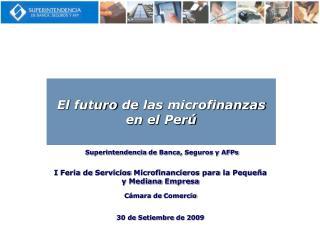 Superintendencia de Banca, Seguros y AFPs  I Feria de Servicios Microfinancieros para la Peque a y Mediana Empresa   C m