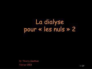La dialyse  pour   les nuls   2      Dr Thierry Gauthier F vrier 2001