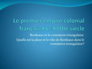 Le premier empire colonial fran ais XVI-XVIIIe si cle