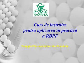 Curs de instruire  pentru aplicarea  n practica a RBPF
