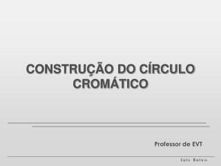 CONSTRU  O DO C RCULO CROM TICO