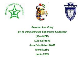 Resumo kun Fotoj  pri la Deka Meksika Esperanto-Kongreso  10-a MEK Luis Kordova Jura Fakultato-UNAM Meksikurbo Junio 200