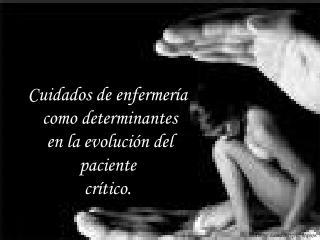 Cuidados de enfermer a  como determinantes  en la evoluci n del  paciente  cr tico.