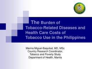 The  Burden of  		Tobacco-Related Diseases and			Health Care Costs of  		Tobacco Use in the Philippines