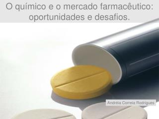 O qu mico e o mercado farmac utico: oportunidades e desafios.