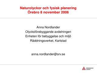 Naturolyckor och fysisk planering  rebro 8 november 2006