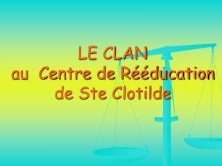 LE CLAN au  Centre de R  ducation de Ste Clotilde