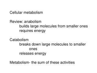 Cellular metabolism  Review: anabolism  builds large molecules from smaller ones  requires energy  Catabolism  breaks do