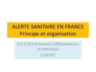 ALERTE SANITAIRE EN FRANCE Principe et organisation