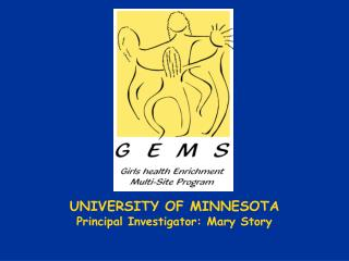UNIVERSITY OF MINNESOTA Principal Investigator: Mary Story