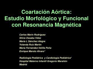 Coartaci n A rtica:  Estudio Morfol gico y Funcional con Resonancia Magn tica