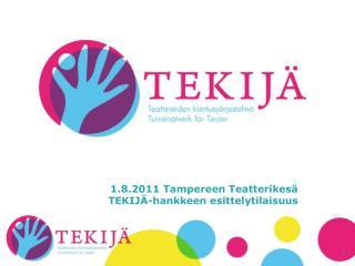 1.8.2011 Tampereen Teatterikes   TEKIJ -hankkeen esittelytilaisuus