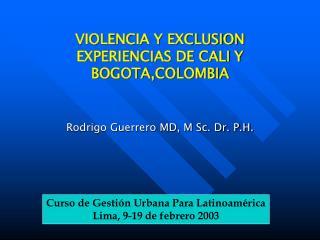 VIOLENCIA Y EXCLUSION  EXPERIENCIAS DE CALI Y BOGOTA,COLOMBIA