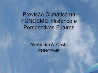 Previs o Clim tica na FUNCEME: Hist rico e Perspectivas Futuras