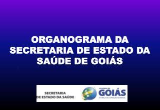 ORGANOGRAMA DA SECRETARIA DE ESTADO DA SA DE DE GOI S